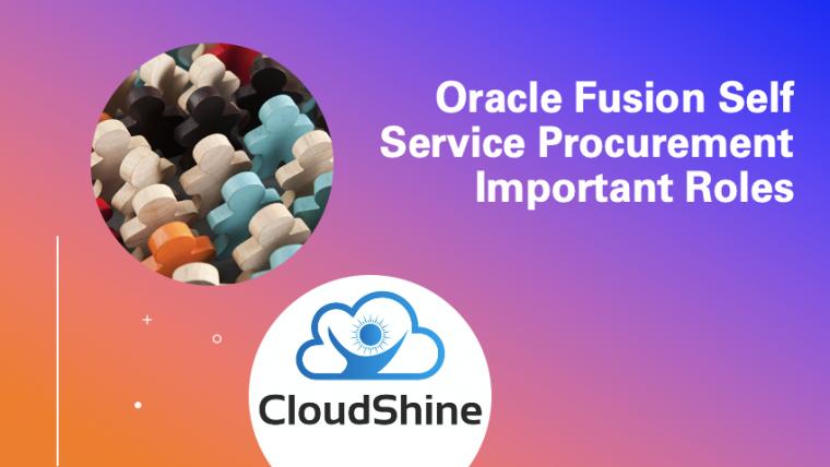 Oracle Fusion Self Service Procurement Important Roles