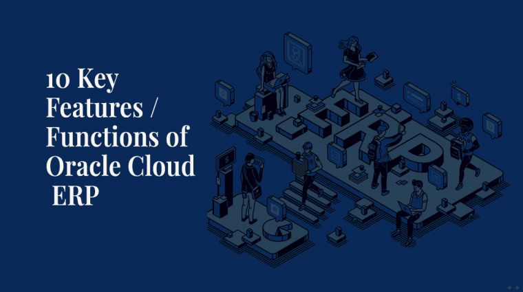 10 Key Features / Functions of Oracle Cloud ERP