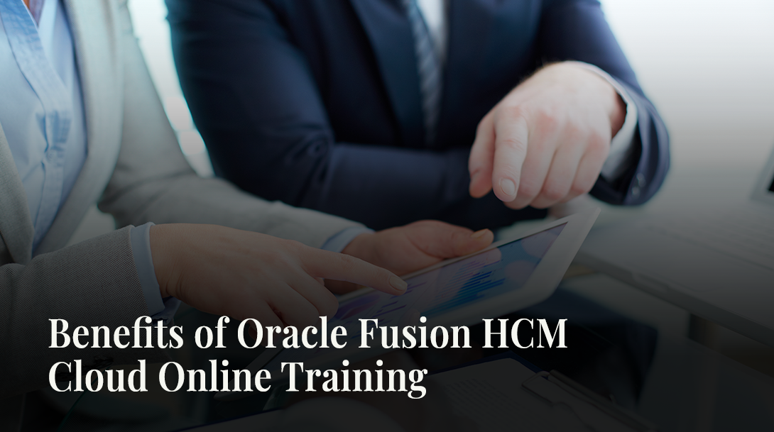 Benefits of Oracle Fusion HCM Cloud Online Training