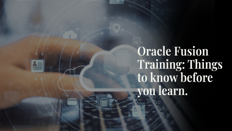 Oracle Fusion Training: Things to Know Before You Learn