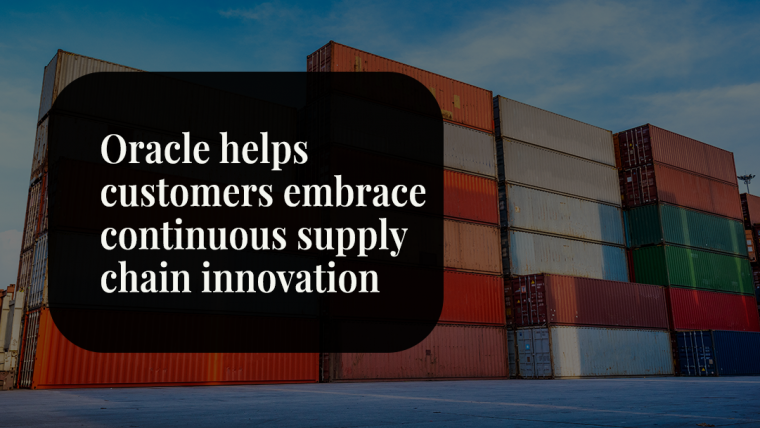 Oracle Helps Customers Embrace Continuous Supply Chain Innovation