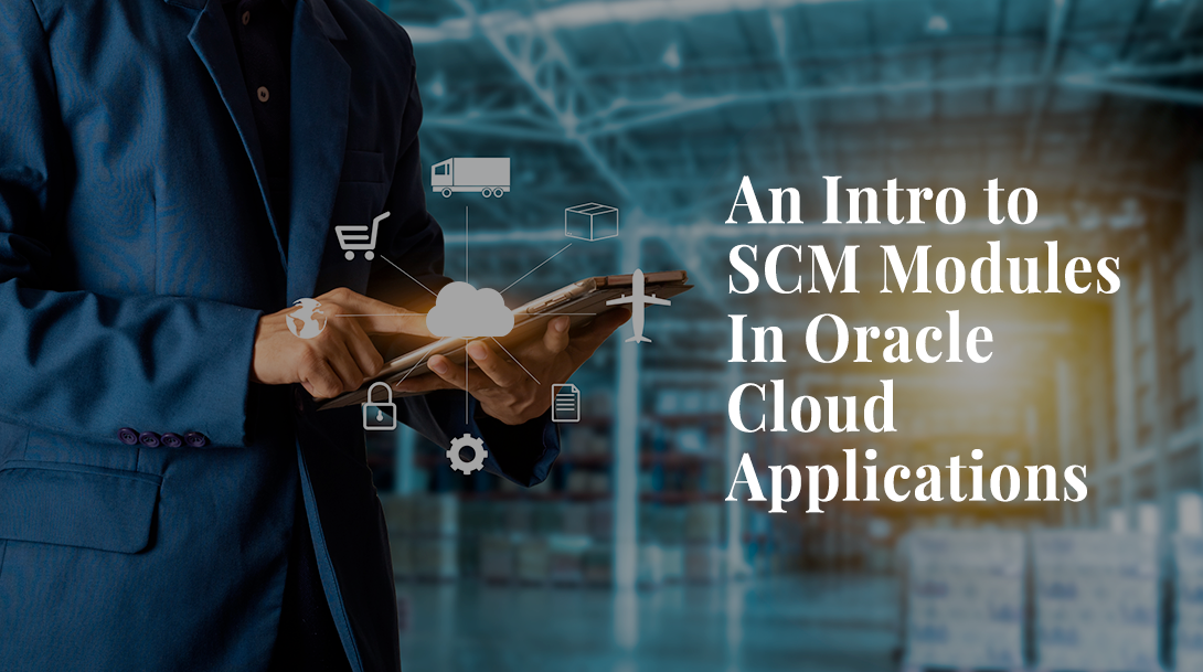 An Intro to SCM Modules In Oracle Cloud Applications