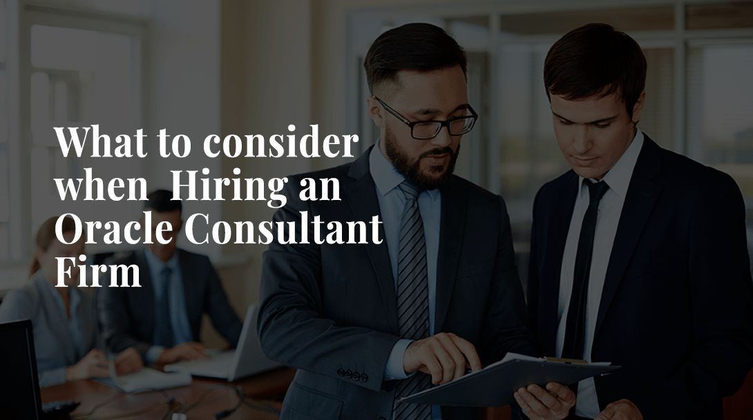 What To Consider When Hiring An Oracle Consultant Firm