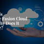 What is Oracle Fusion Cloud and Why Does It Matter