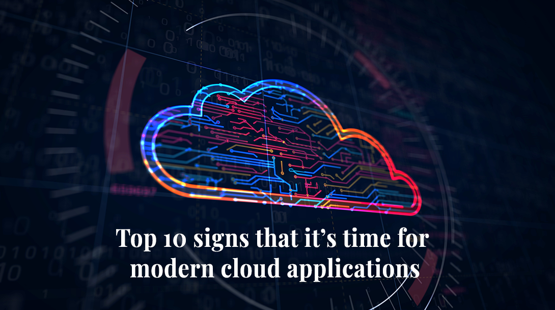 Top 10 signs that it's time for modern cloud applications